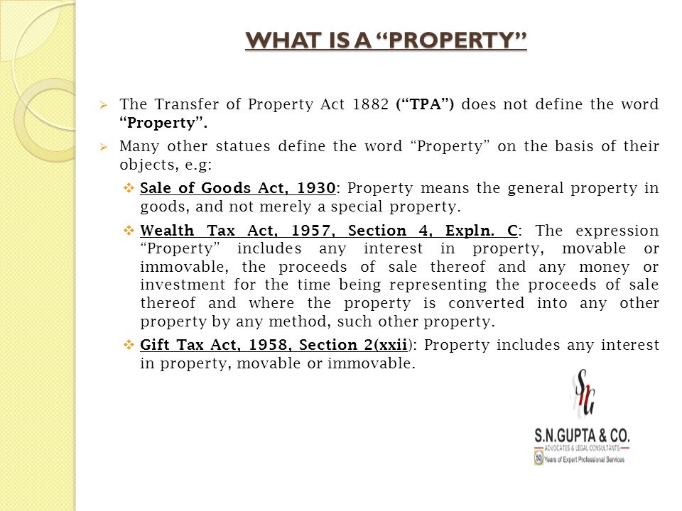 """WHAT IS A """"PROPERTY""""  The Transfer of Property Act 1882 (""""TPA"""") does not define the word """"Property"""".  Many other statues define the word """"Property"""""""