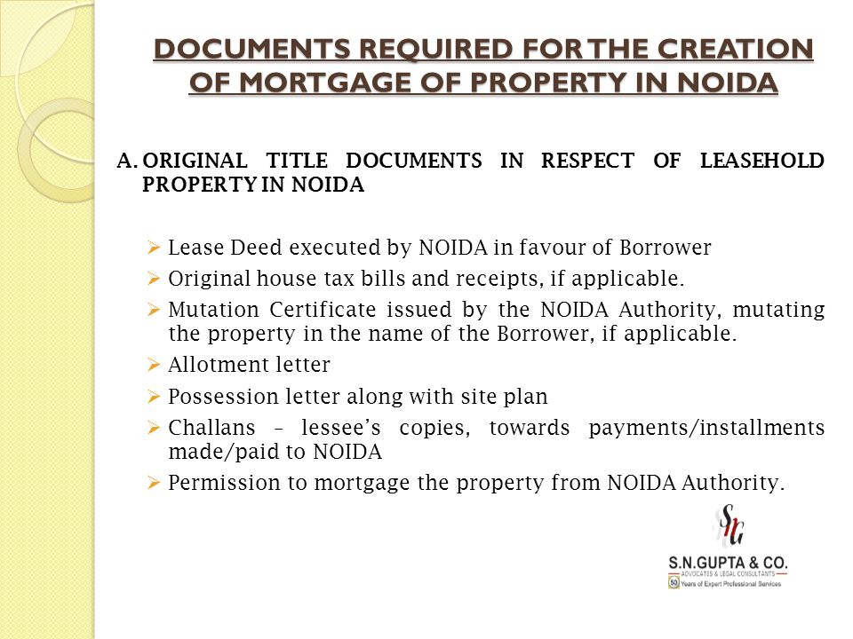 DOCUMENTS REQUIRED FOR THE CREATION OF MORTGAGE OF PROPERTY IN NOIDA A.ORIGINAL TITLE DOCUMENTS IN RESPECT OF LEASEHOLD PROPERTY IN NOIDA  Lease Deed