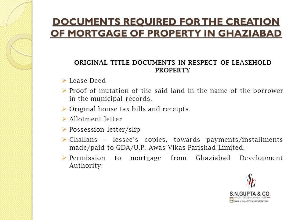 DOCUMENTS REQUIRED FOR THE CREATION OF MORTGAGE OF PROPERTY IN GHAZIABAD ORIGINAL TITLE DOCUMENTS IN RESPECT OF LEASEHOLD PROPERTY  Lease Deed  Proo