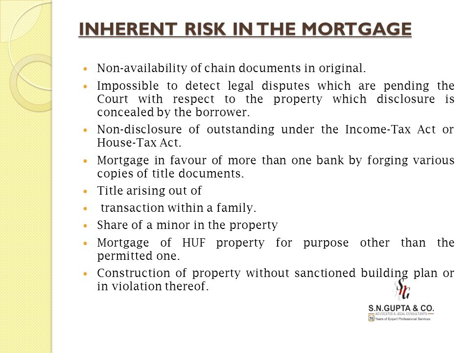 INHERENT RISK IN THE MORTGAGE Non-availability of chain documents in original. Impossible to detect legal disputes which are pending the Court with re