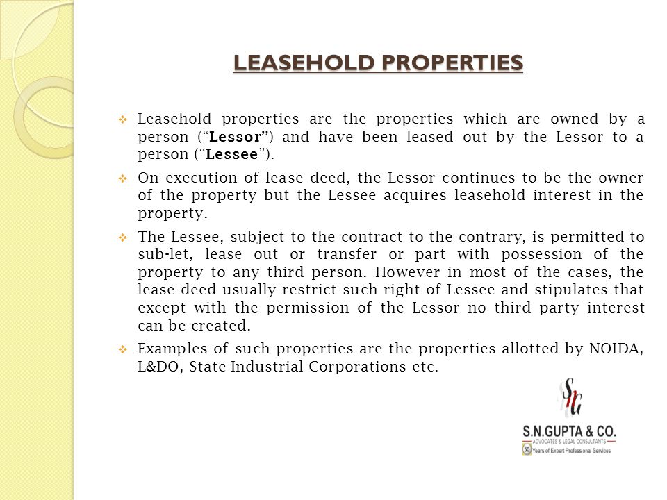 """LEASEHOLD PROPERTIES  Leasehold properties are the properties which are owned by a person ("""" Lessor"""" ) and have been leased out by the Lessor to a pe"""