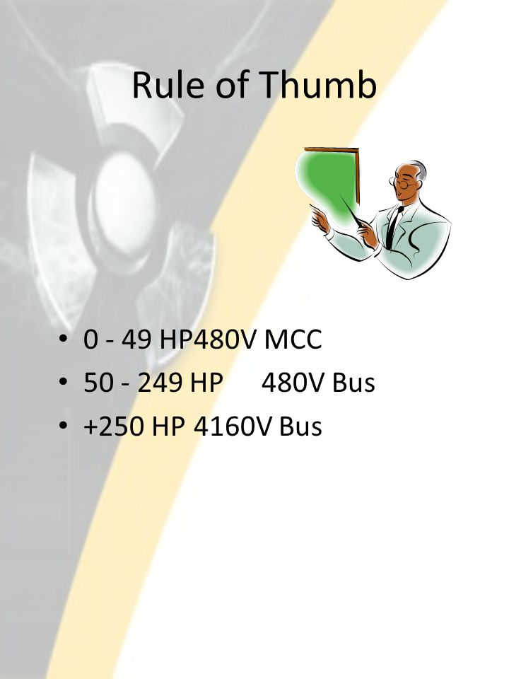 Rule of Thumb 0 - 49 HP480V MCC 50 - 249 HP480V Bus +250 HP4160V Bus