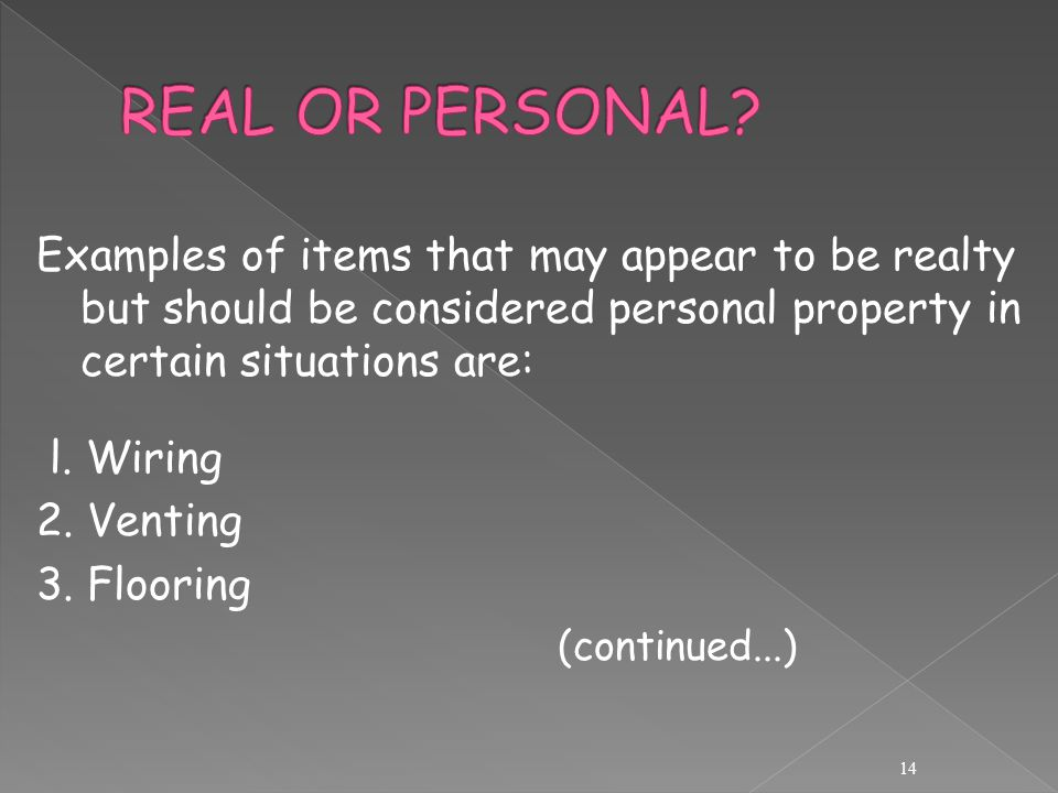 Examples of items that may appear to be realty but should be considered personal property in certain situations are: l.
