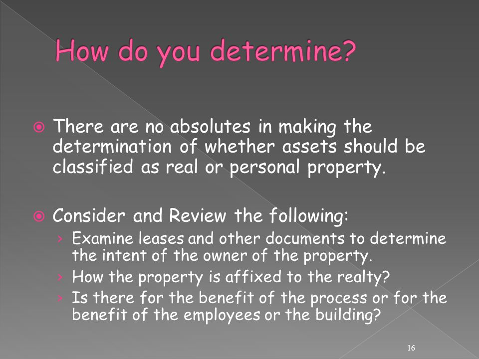  There are no absolutes in making the determination of whether assets should be classified as real or personal property.
