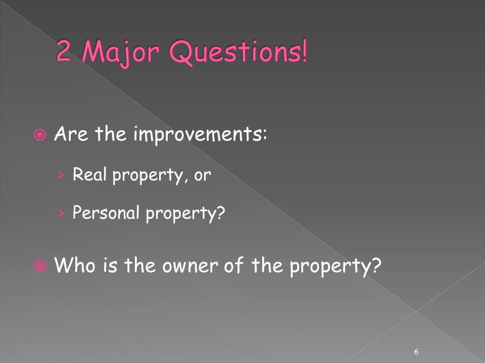  Are the improvements: › Real property, or › Personal property.