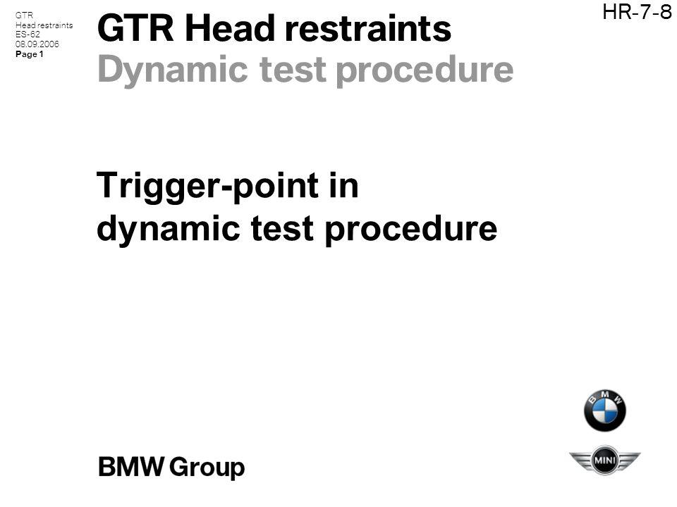GTR Head restraints ES-62 08.09.2006 Page 1 HR-7-8 GTR Head restraints Dynamic test procedure Trigger-point in dynamic test procedure