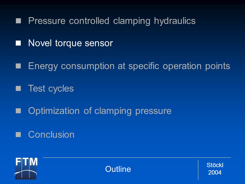Stöckl 2004 Pressure controlled clamping hydraulics Optimization of clamping pressure Novel torque sensor Energy consumption at specific operation poi