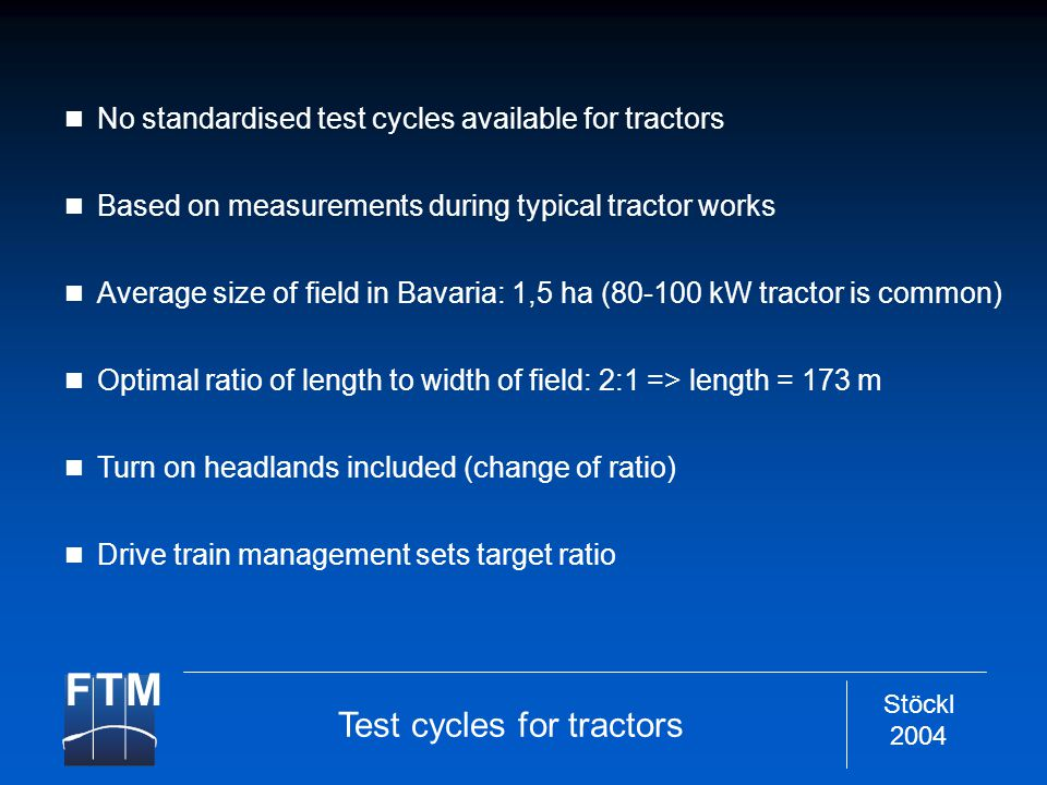 Stöckl 2004 Test cycles for tractors No standardised test cycles available for tractors Based on measurements during typical tractor works Average siz