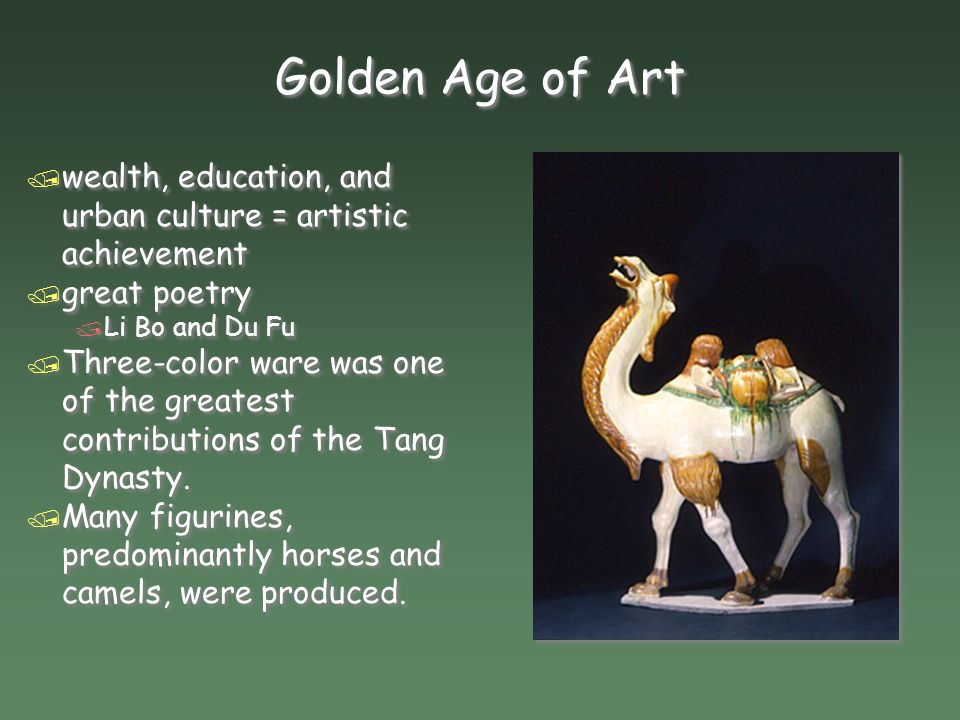 Golden Age of Art / wealth, education, and urban culture = artistic achievement / great poetry / Li Bo and Du Fu / Three-color ware was one of the greatest contributions of the Tang Dynasty / wealth, education, and urban culture = artistic achievement / great poetry / Li Bo and Du Fu / Three-color ware was one of the greatest contributions of the Tang Dynasty