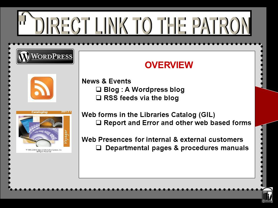News & Events  Blog : A Wordpress blog  RSS feeds via the blog Web forms in the Libraries Catalog (GIL)  Report and Error and other web based forms