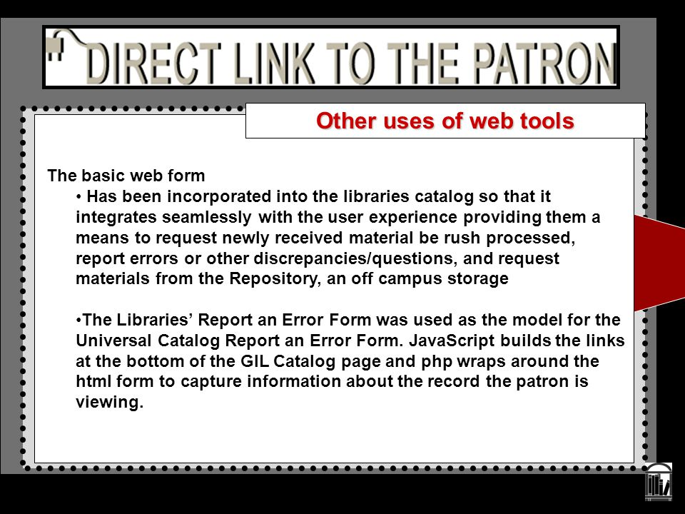 The basic web form Has been incorporated into the libraries catalog so that it integrates seamlessly with the user experience providing them a means t