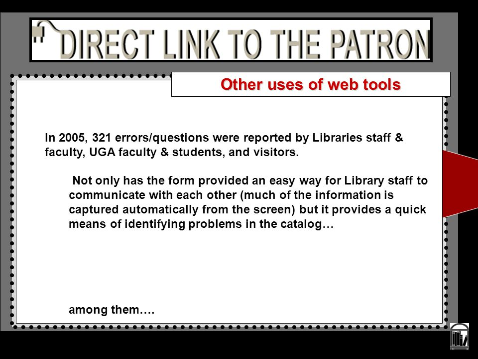 In 2005, 321 errors/questions were reported by Libraries staff & faculty, UGA faculty & students, and visitors. Not only has the form provided an easy