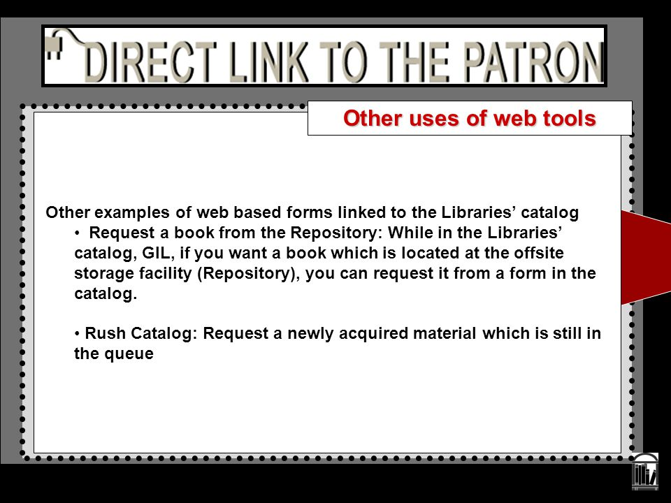 Other examples of web based forms linked to the Libraries' catalog Request a book from the Repository: While in the Libraries' catalog, GIL, if you wa