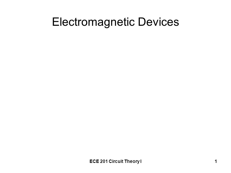 ECE 201 Circuit Theory I1 Electromagnetic Devices