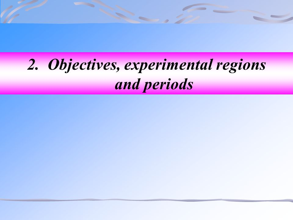 2. Objectives, experimental regions and periods