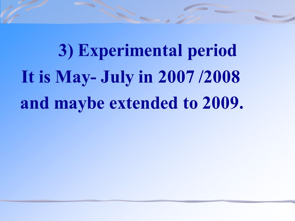 3) Experimental period It is May- July in 2007 /2008 and maybe extended to 2009.