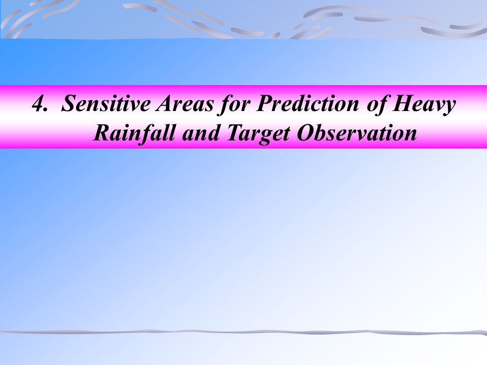4. Sensitive Areas for Prediction of Heavy Rainfall and Target Observation