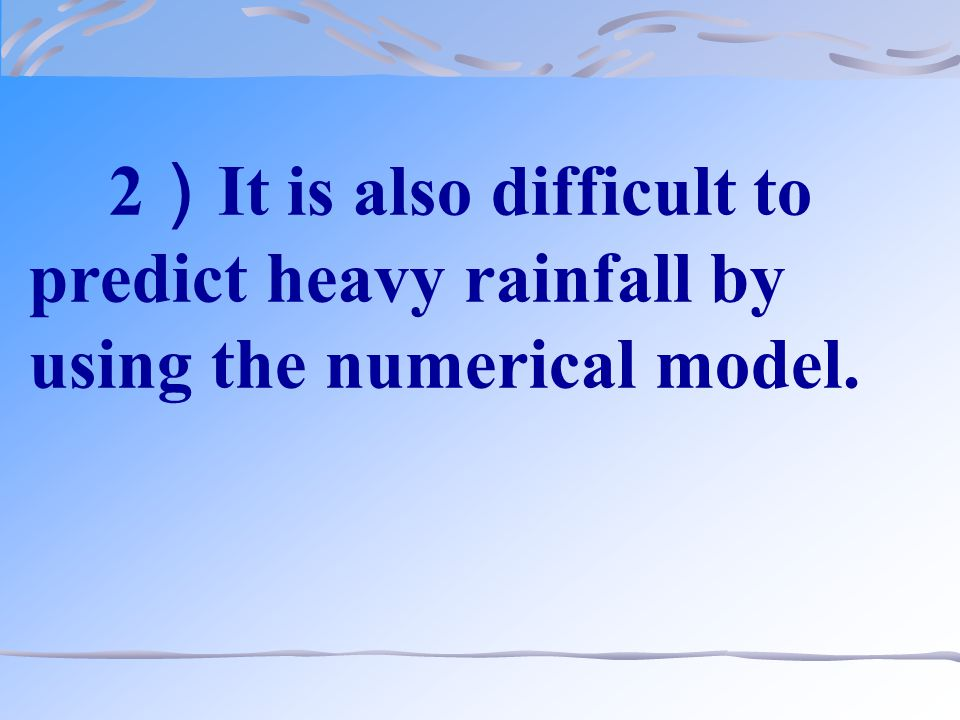 2 ) It is also difficult to predict heavy rainfall by using the numerical model.