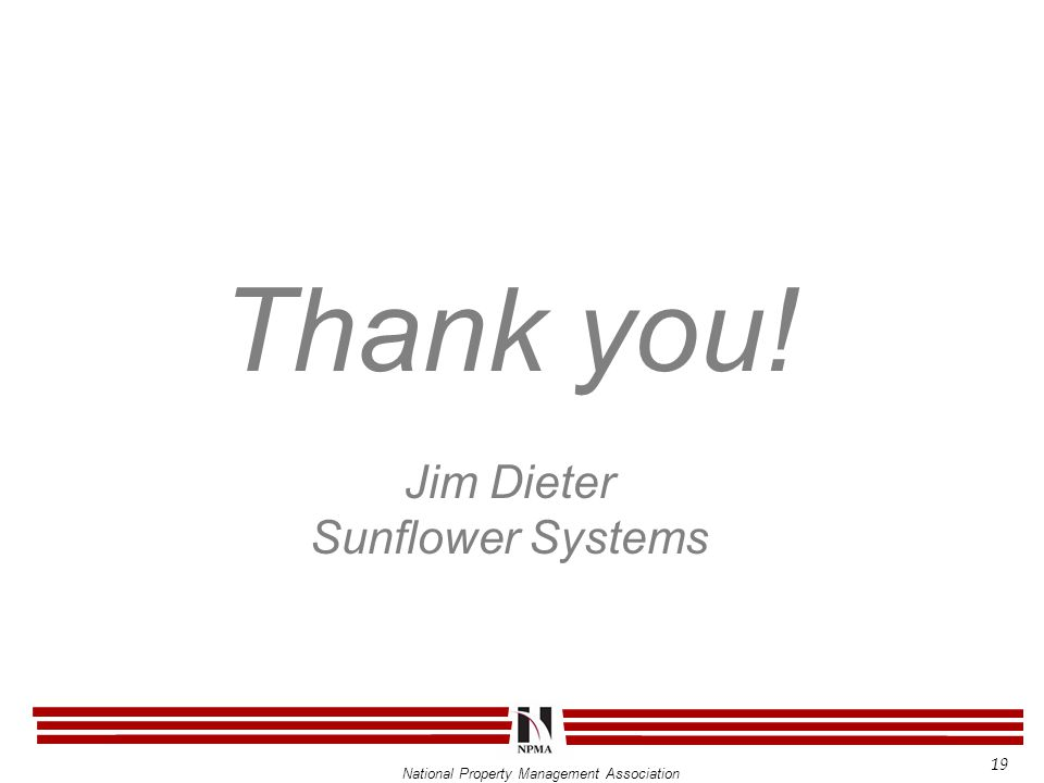 National Property Management Association Thank you! Jim Dieter Sunflower Systems 19