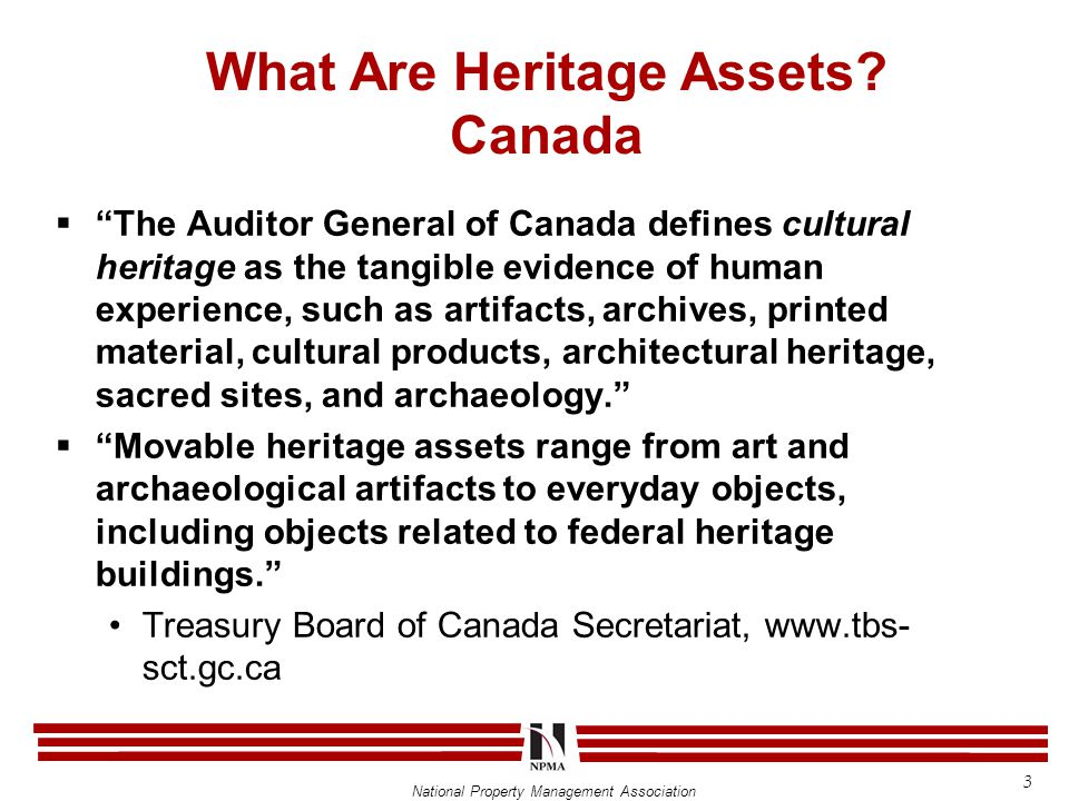 "National Property Management Association  ""The Auditor General of Canada defines cultural heritage as the tangible evidence of human experience, such"