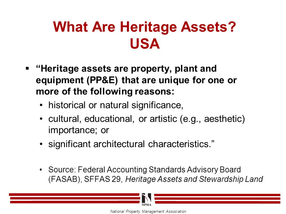 "National Property Management Association What Are Heritage Assets? USA  ""Heritage assets are property, plant and equipment (PP&E) that are unique for"