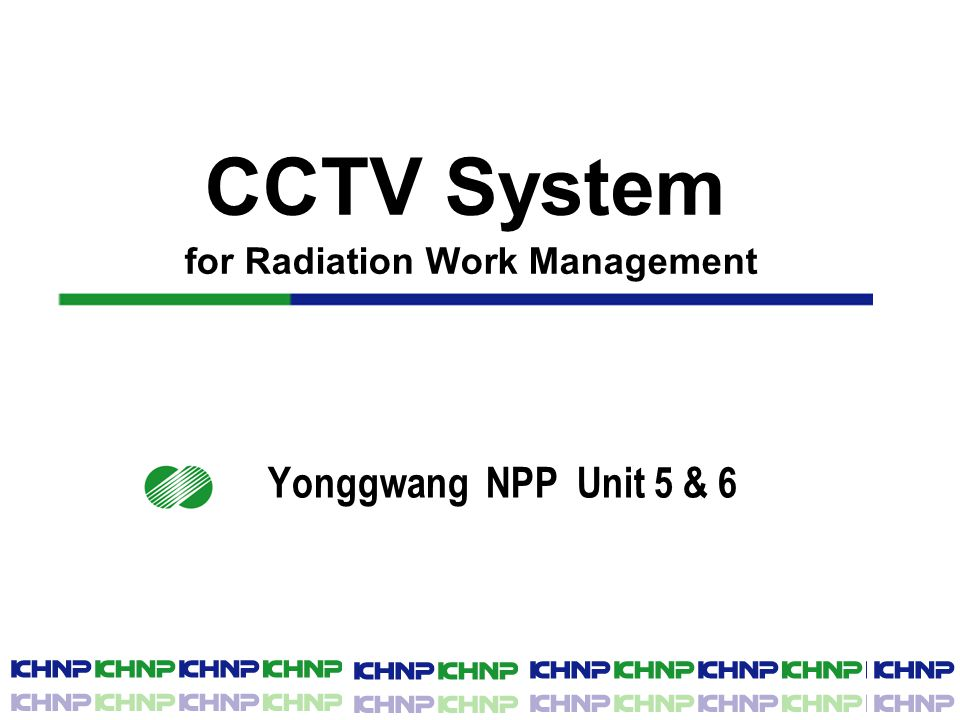 CCTV System for Radiation Work Management Yonggwang NPP Unit 5 & 6