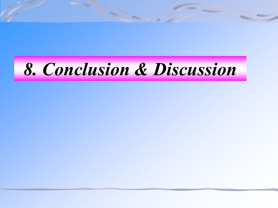 8. Conclusion & Discussion