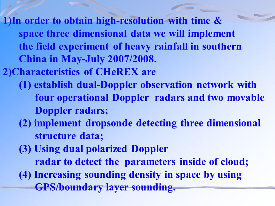 1)In order to obtain high-resolution with time & space three dimensional data we will implement the field experiment of heavy rainfall in southern China in May-July 2007/2008.