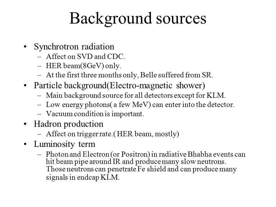 Background sources Synchrotron radiation –Affect on SVD and CDC.