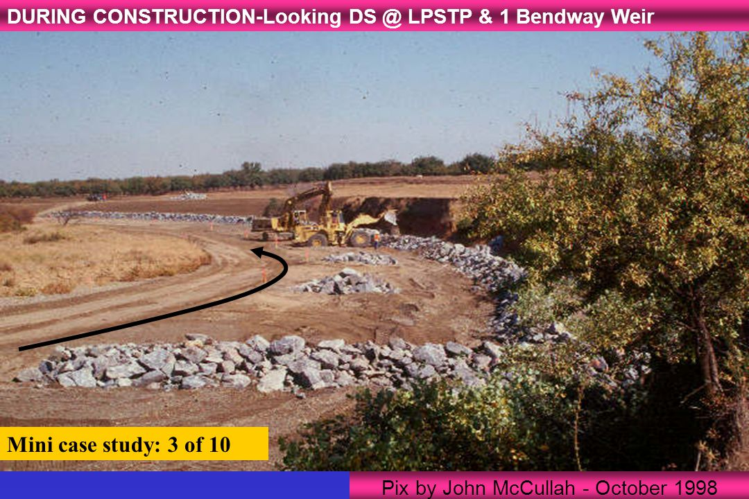 Pix by John McCullah - October 1998 DURING CONSTRUCTION-Looking DS @ LPSTP & 1 Bendway Weir Mini case study: 3 of 10