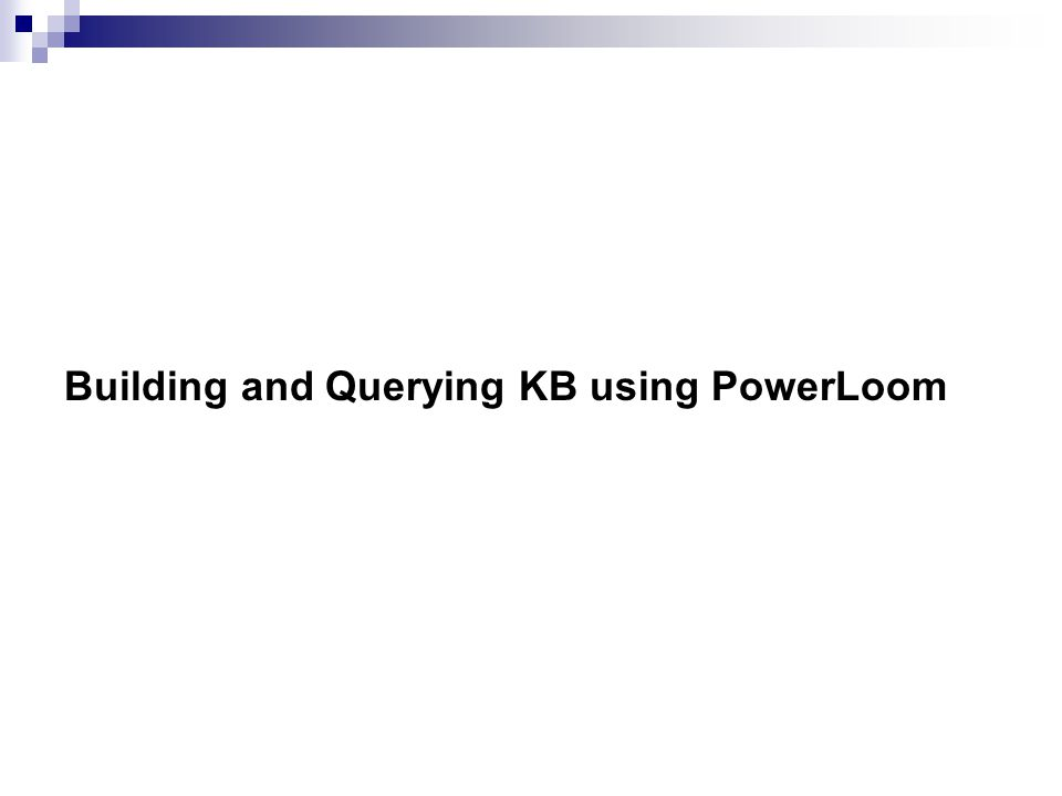 Building and Querying KB using PowerLoom