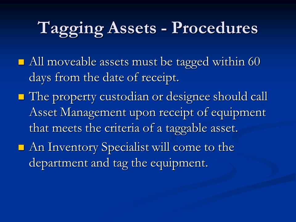 Tagging Assets - Procedures All moveable assets must be tagged within 60 days from the date of receipt.