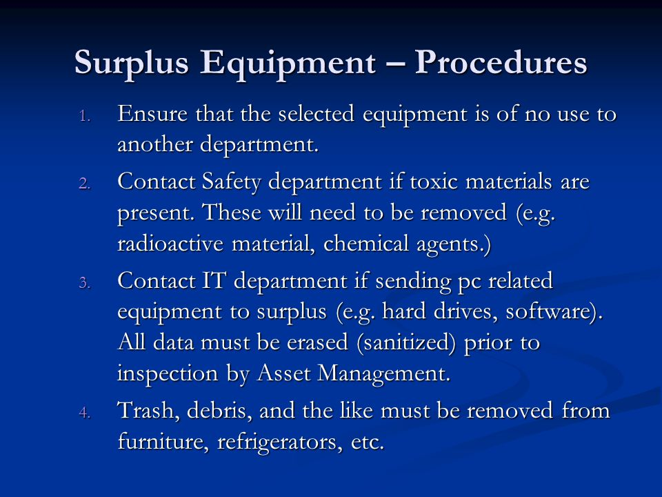 Surplus Equipment – Procedures 1. Ensure that the selected equipment is of no use to another department. 2. Contact Safety department if toxic materia