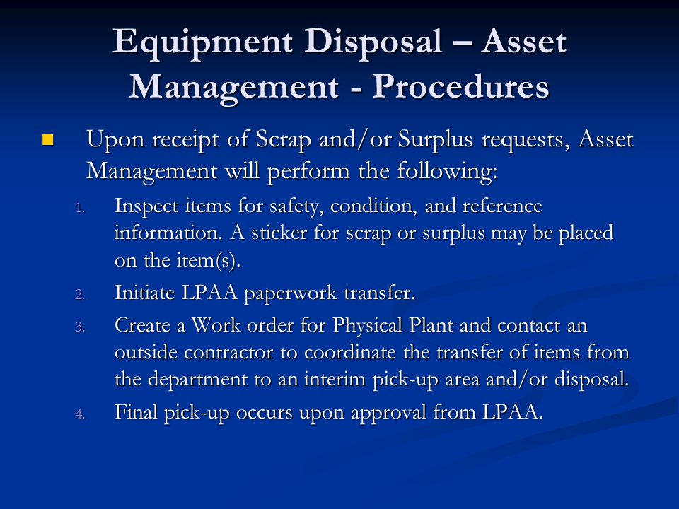 Equipment Disposal – Asset Management - Procedures Upon receipt of Scrap and/or Surplus requests, Asset Management will perform the following: Upon re