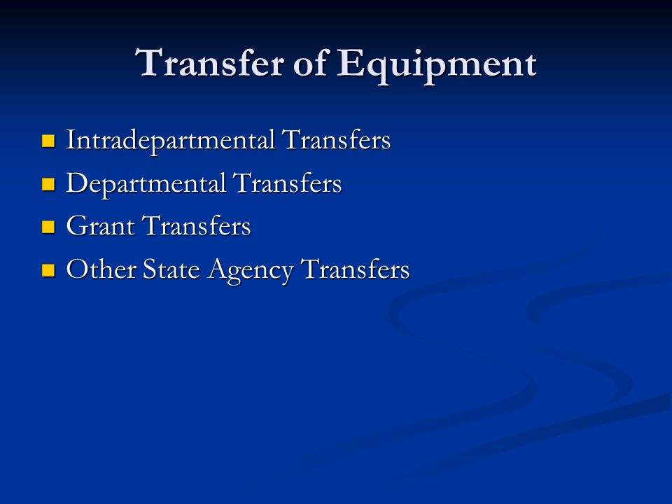 Transfer of Equipment Intradepartmental Transfers Intradepartmental Transfers Departmental Transfers Departmental Transfers Grant Transfers Grant Transfers Other State Agency Transfers Other State Agency Transfers