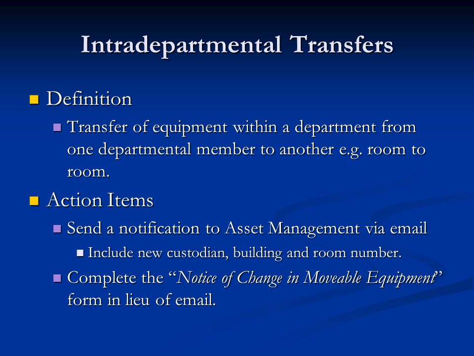 Intradepartmental Transfers Definition Definition Transfer of equipment within a department from one departmental member to another e.g. room to room.