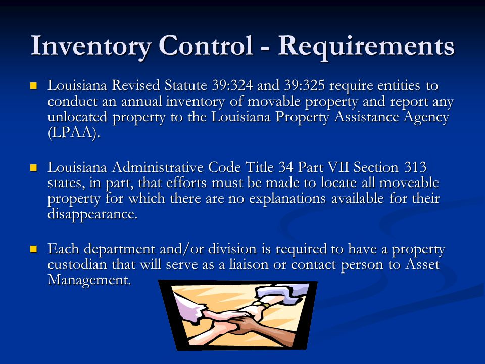 Inventory Control - Requirements Louisiana Revised Statute 39:324 and 39:325 require entities to conduct an annual inventory of movable property and r