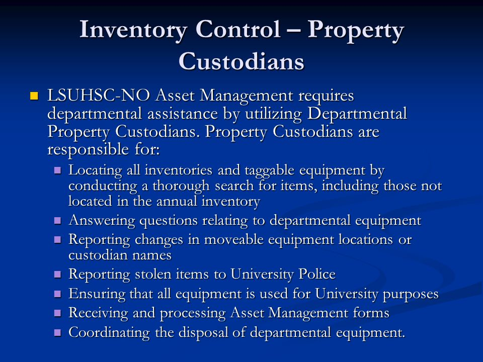 Inventory Control – Property Custodians LSUHSC-NO Asset Management requires departmental assistance by utilizing Departmental Property Custodians. Pro