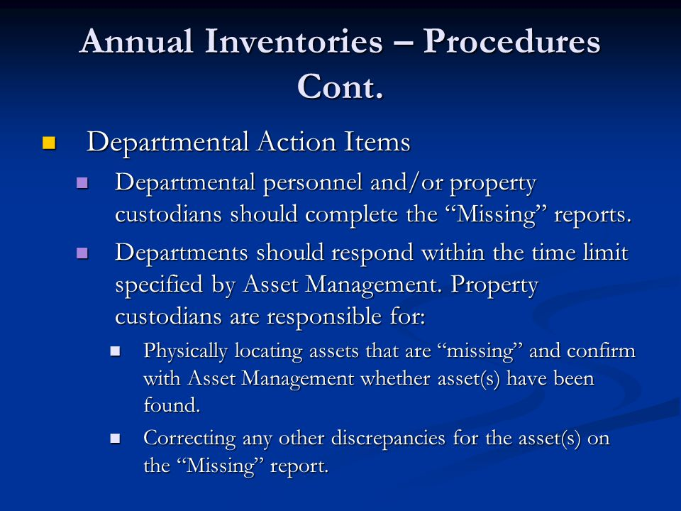 Annual Inventories – Procedures Cont. Departmental Action Items Departmental Action Items Departmental personnel and/or property custodians should com