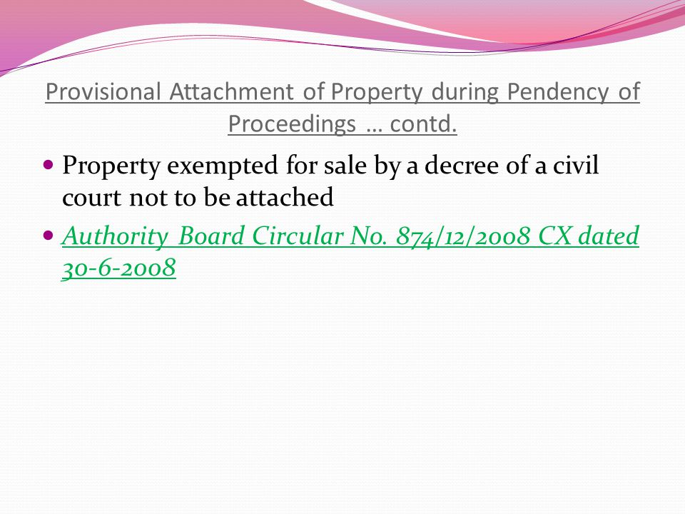 Provisional Attachment of Property during Pendency of Proceedings … contd.