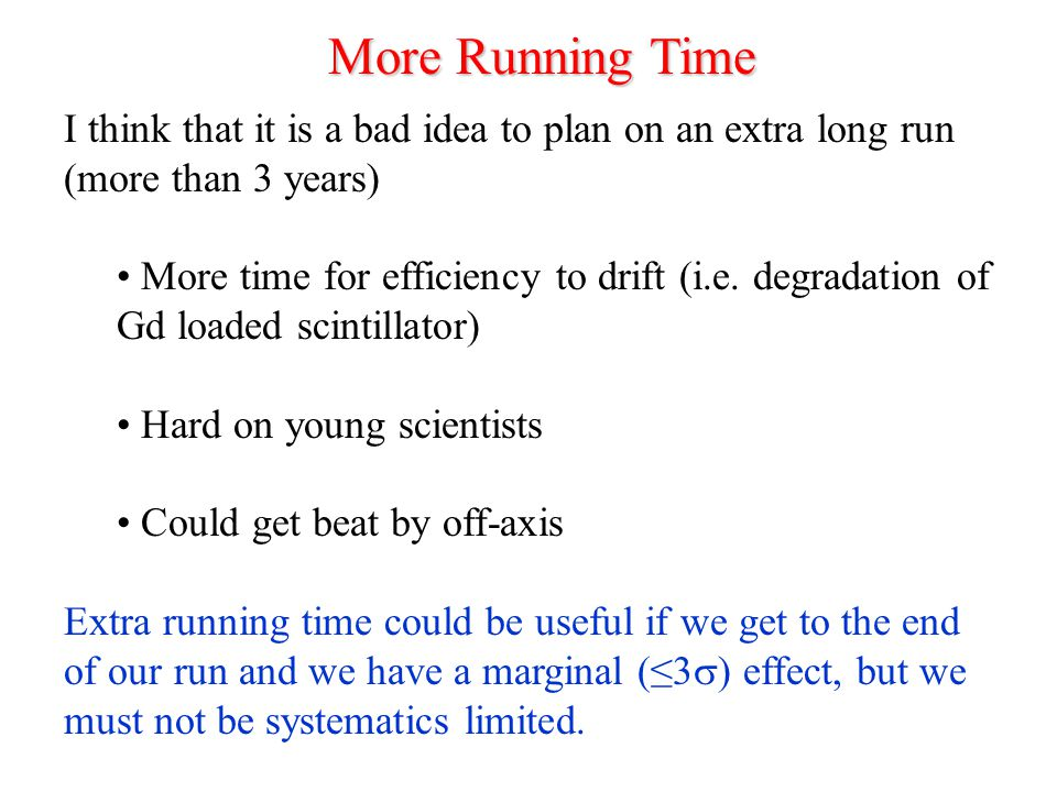 More Running Time I think that it is a bad idea to plan on an extra long run (more than 3 years) More time for efficiency to drift (i.e.