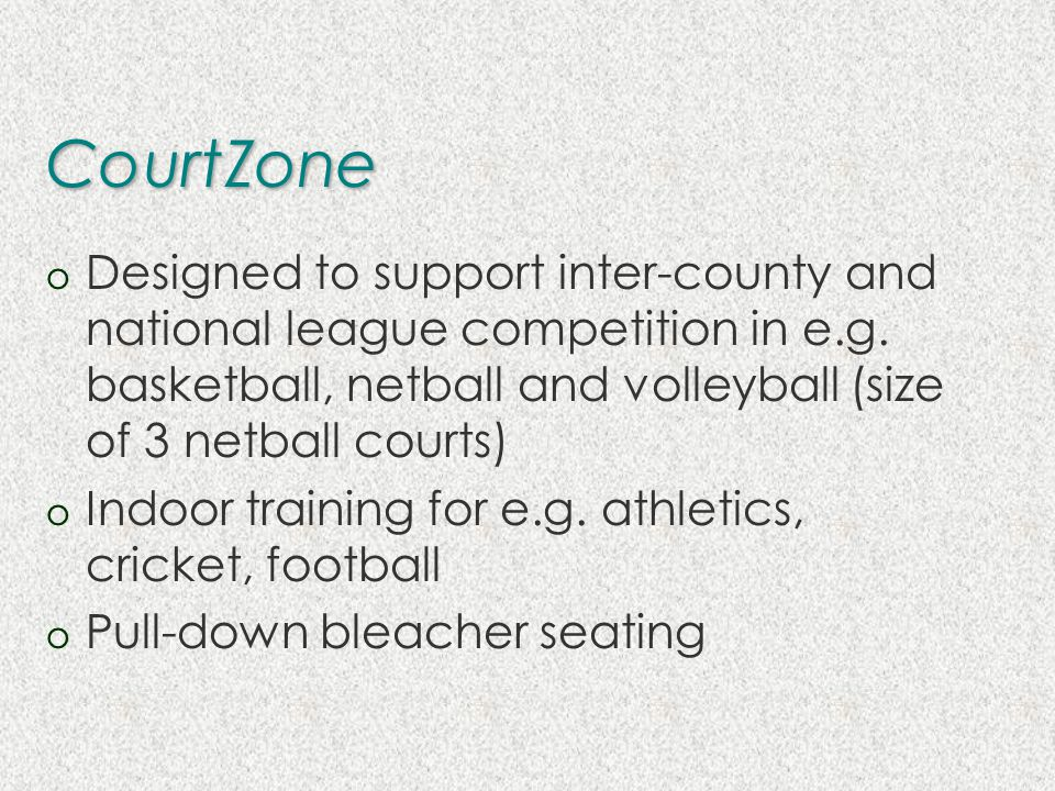 CourtZone o Designed to support inter-county and national league competition in e.g.