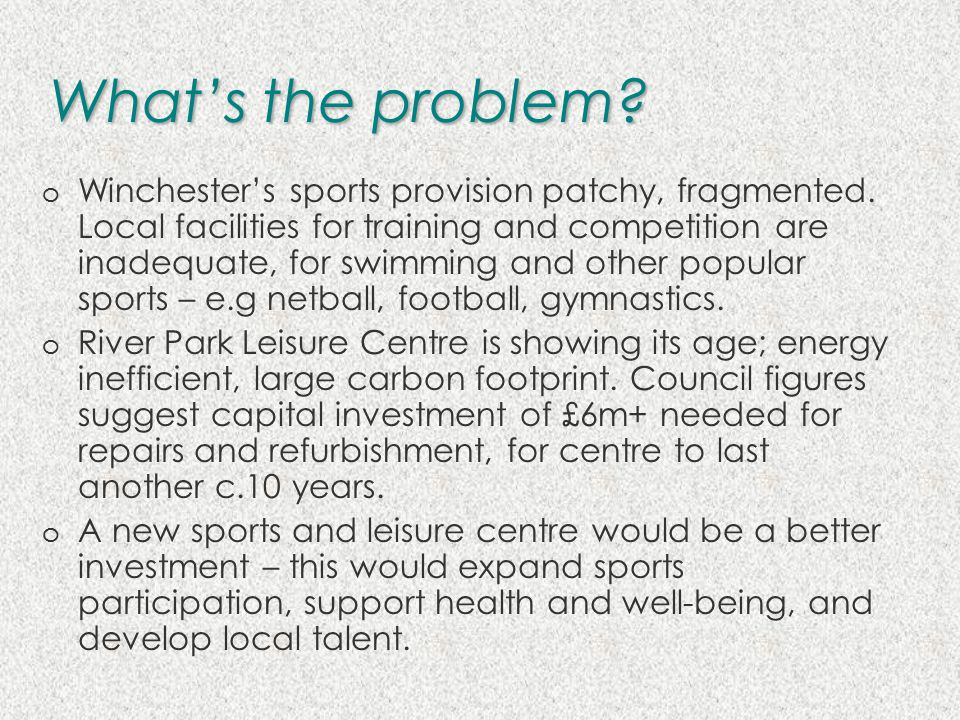 What's the problem. o Winchester's sports provision patchy, fragmented.