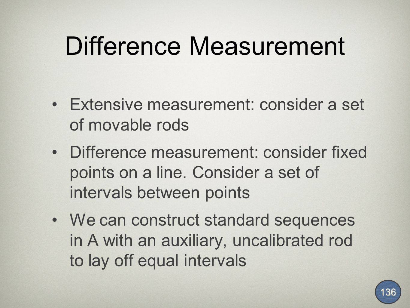 Difference Measurement Extensive measurement: consider a set of movable rods Difference measurement: consider fixed points on a line.