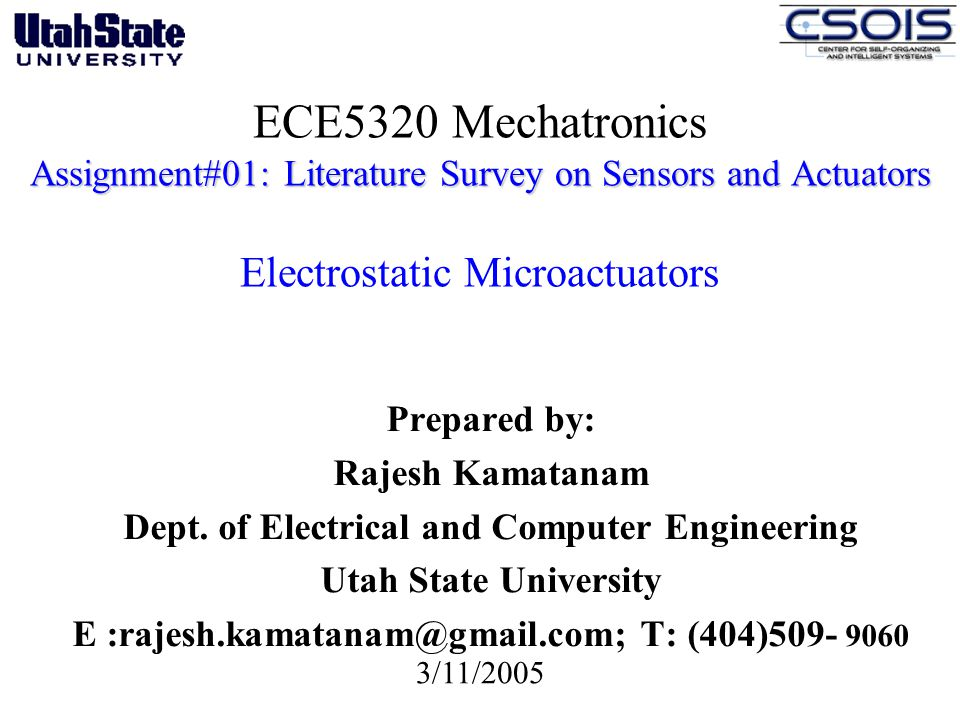 Assignment#01: Literature Survey on Sensors and Actuators ECE5320 Mechatronics Assignment#01: Literature Survey on Sensors and Actuators Electrostatic Microactuators Prepared by: Rajesh Kamatanam Dept.