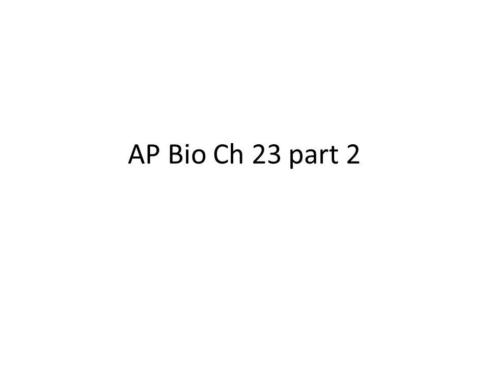 AP Bio Ch 23 part 2