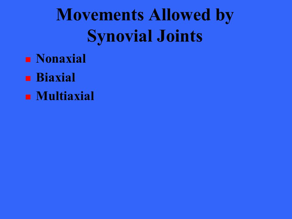 Movements Allowed by Synovial Joints Nonaxial Biaxial Multiaxial