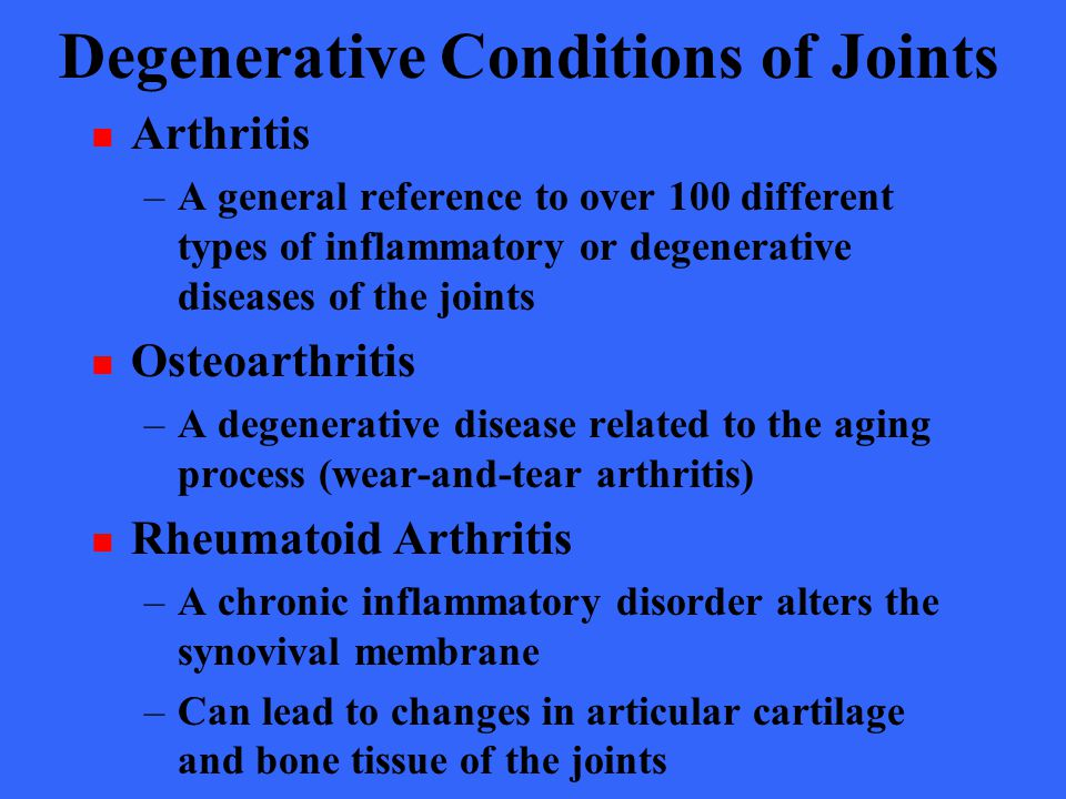 Degenerative Conditions of Joints Arthritis –A general reference to over 100 different types of inflammatory or degenerative diseases of the joints Os