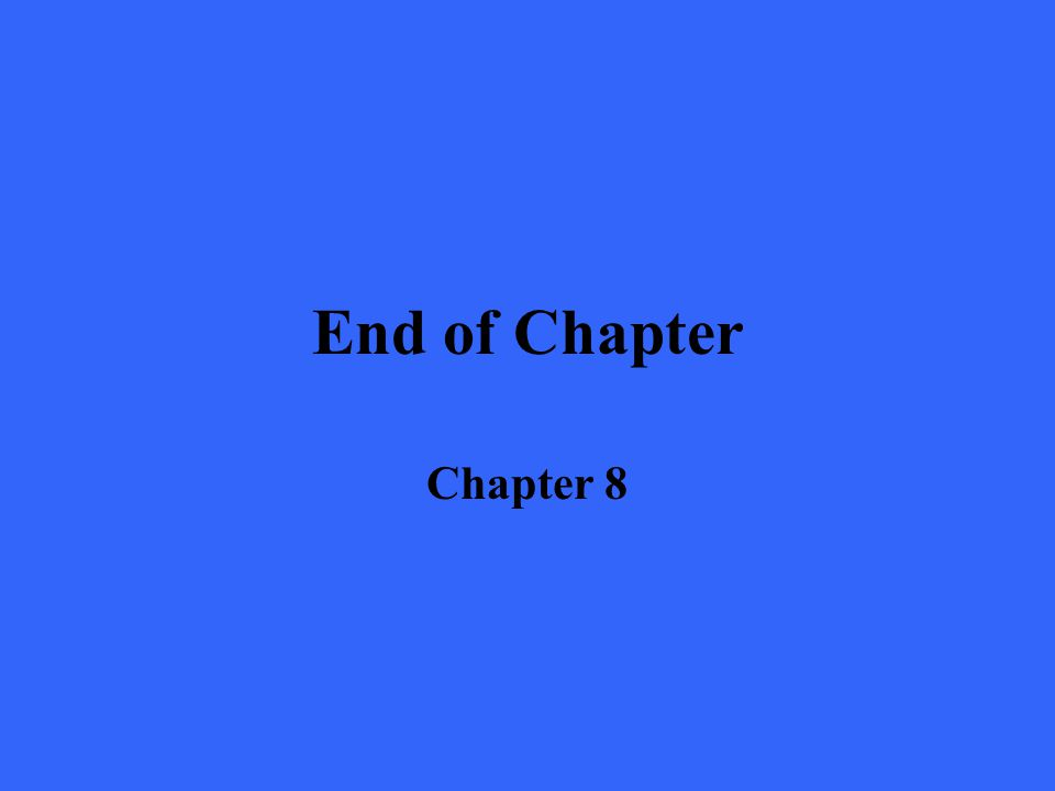 End of Chapter Chapter 8