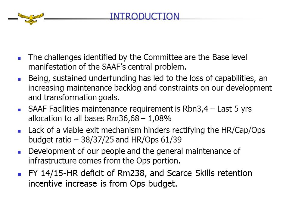 INFRASTRUCTURE AND FACILITIES Facility upgrade and maintenance Prioritising process: Annually SAAF Bases prioritise requirements & forward to DBSS DBSS recommends SAAF priorities to ACC SAAF registers AF priorities with C Log C Log prioritises DOD requirements and registers it with the NDPW.